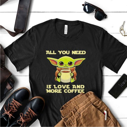 All you need is love and more coffee yoda shirt