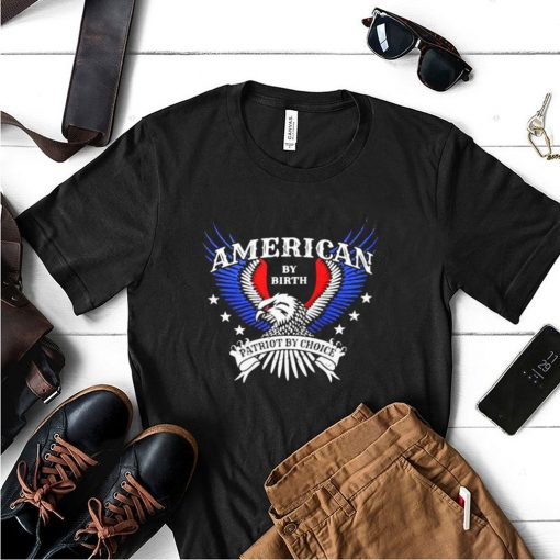 American By Birth Patriot By Choice Eagle Shirt