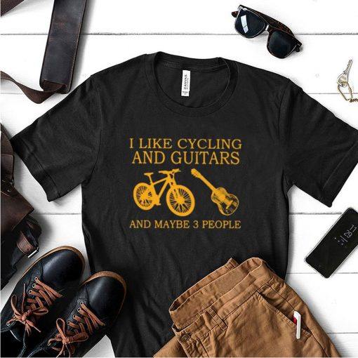I Like Cycling And Guitars And Maybe 3 People Shirt