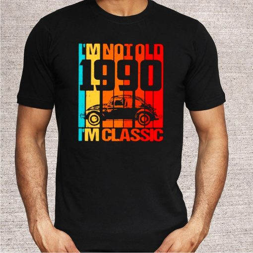 Im not old Im classic since 1990 Vintage Shirt