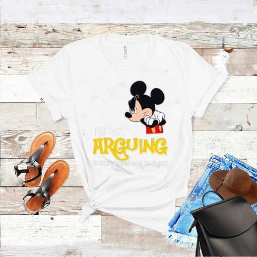 Mickey Im not arguing explaning right shirt