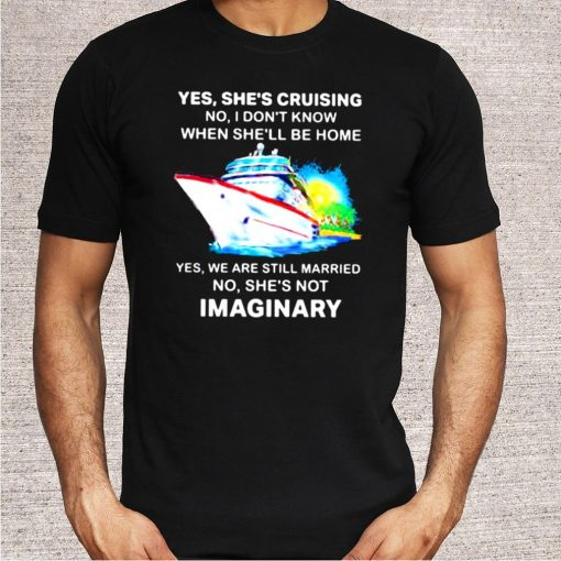 Yes She's Cruising No I Don't Know When She'll Be Home Yes We Are Still Married No She's Not Imaginary Watercolor Shirt 5