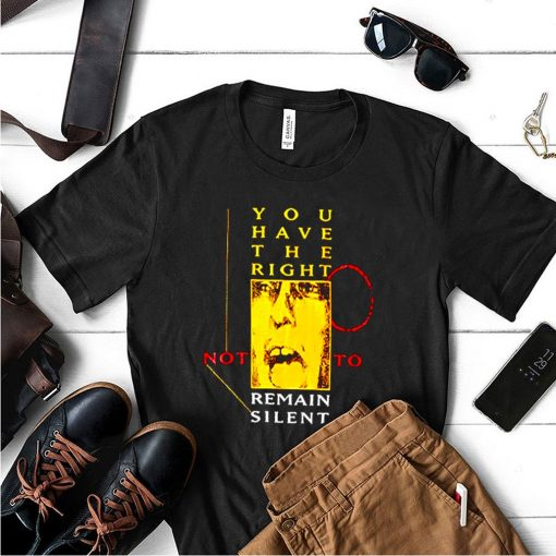 You have the right not to remain silent shirt 5