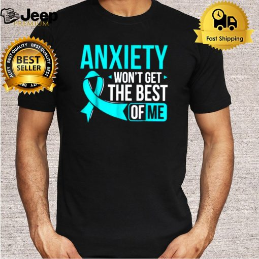 Anxiety wont get the best of me shirt