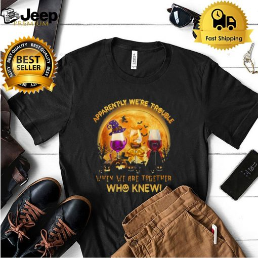 Apparently Were Trouble When We Are Together Who Knew Halloween shirt 5