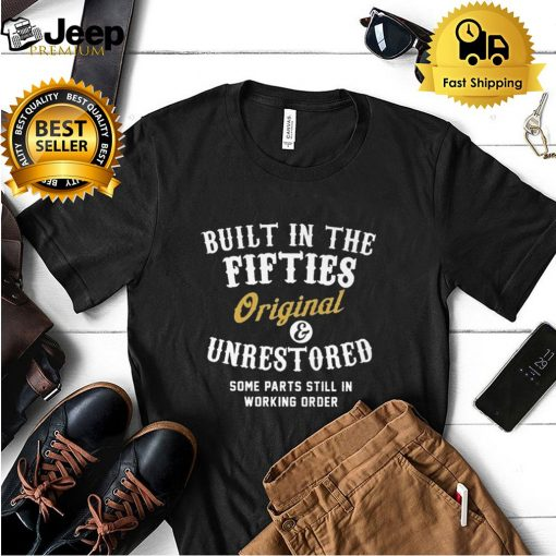 Built in the Fifties Original and Unrestored some parts still in working order 2021 shirt
