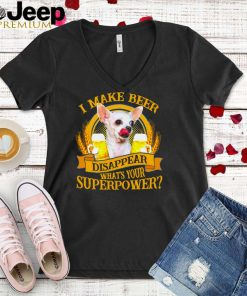 Chihuahua I make beer disappear whats your superpower shirt