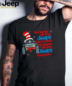 Dr seuss this teacher will drive jeeps here or there this teacher will teacher will drive jeeps everywhere shirt