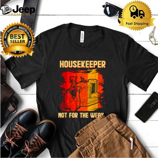 Housekeeper Not For The Weak Funny Cleaning Staff T Shirt
