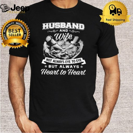 Husband And Wife Not Always Eye To Eye But Always Heart To Heart Shirt