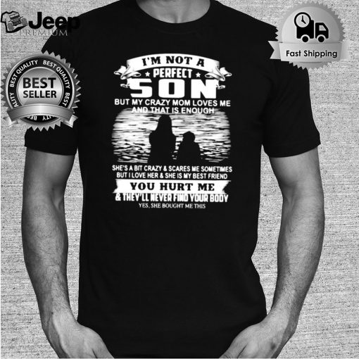 Im not A Perfect Son But My Crazy Mom Loves Me And THat Is Enough Shirt