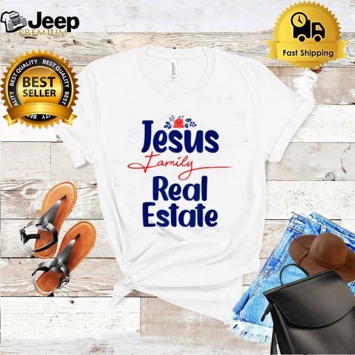 Jesus Family Real Estate Agent Realtor Quotes shirt