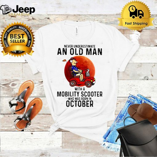 Never Underestimate An Old Man With a Mobility Scooter Who Was Born On October Blood Moon Shirt