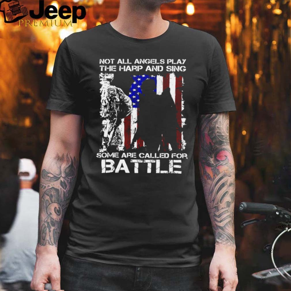 American Flag Veteran Not All Angels Play The Harp And Sing Some Are Called For Battle T shirt