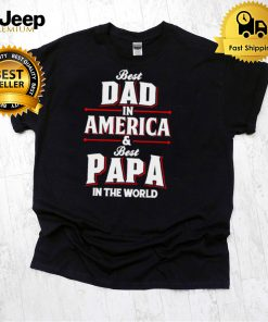 Best dad in america and best papa in the world shirt