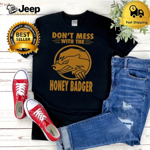 Dont Mess With The Honey Badger Angry Fun Idea T hoodie, tank top, sweater