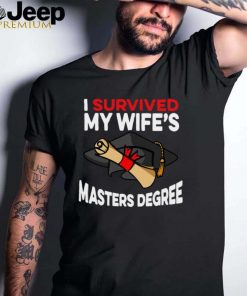 Graduation I Survived My Wifes Masters Degree T shirt