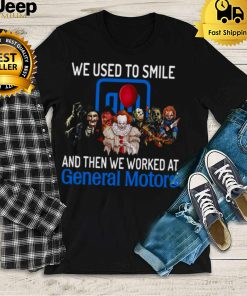 Halloween Horror Movie Characters We Used To Smile And Then We Worked At General Motors Logo Shirt