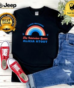 I love watching the interview queen Alicia Atout shirt