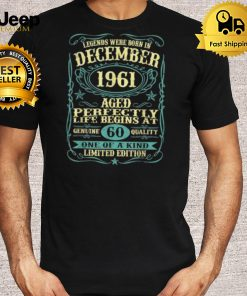 Legends were born in december 1961 aged 60 one of kind limited edition t shirt