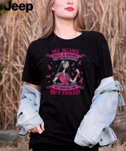 My scars tell a story they are reminders of when life tries to break me but failed Breast Cancer shirt