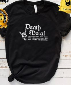 Nice death metal a form of heavy rock music using lyrics preoccupied with death skull shirt