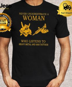 Nice never underestimate a woman who listens to heavy metal and has tattoos shirt