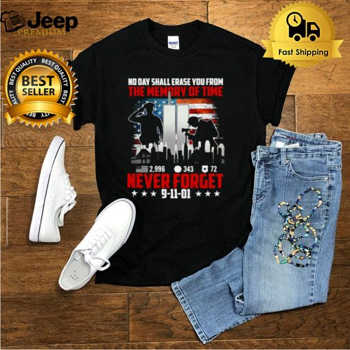 No Day Shall Erase You From The Memory Of Time 2996 343 72 Never Forget 9 11 01 T hoodie, tank top, sweater