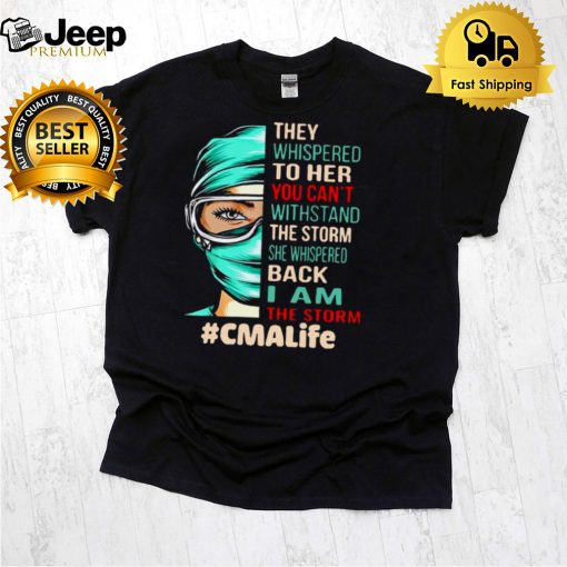 Nurse They Whispered To Her You Cant Withstand The Storm She Whispered Back I Am The Storm Cmalife T hoodie, tank top, sweater
