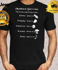 Problem Solving With Player Charaters Shirt