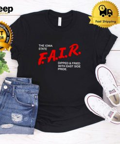 The Iowa State fair dipped and fried with east side pride shirt