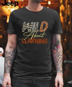 Wild About Learning Teacher Back to School Teaching T Shirt