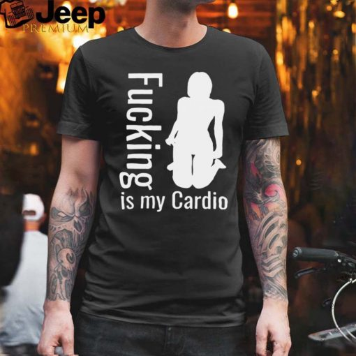 Adult Workout Fucking Is My Cardio T shirt