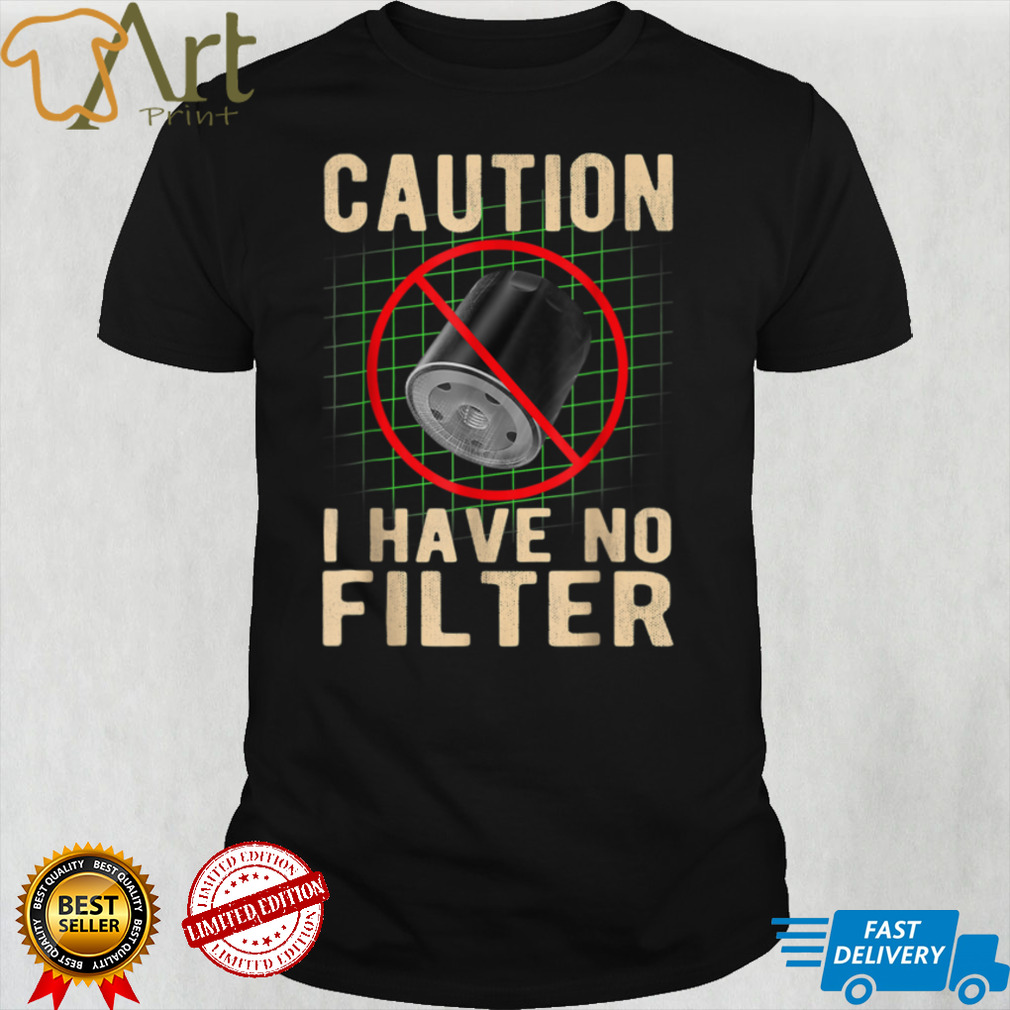 Caution I Have No Filters Oil Filters Graphic T Shirt