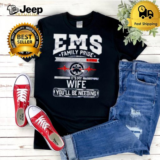 EMS family pride when you find yourself bleeding its my wife shirt