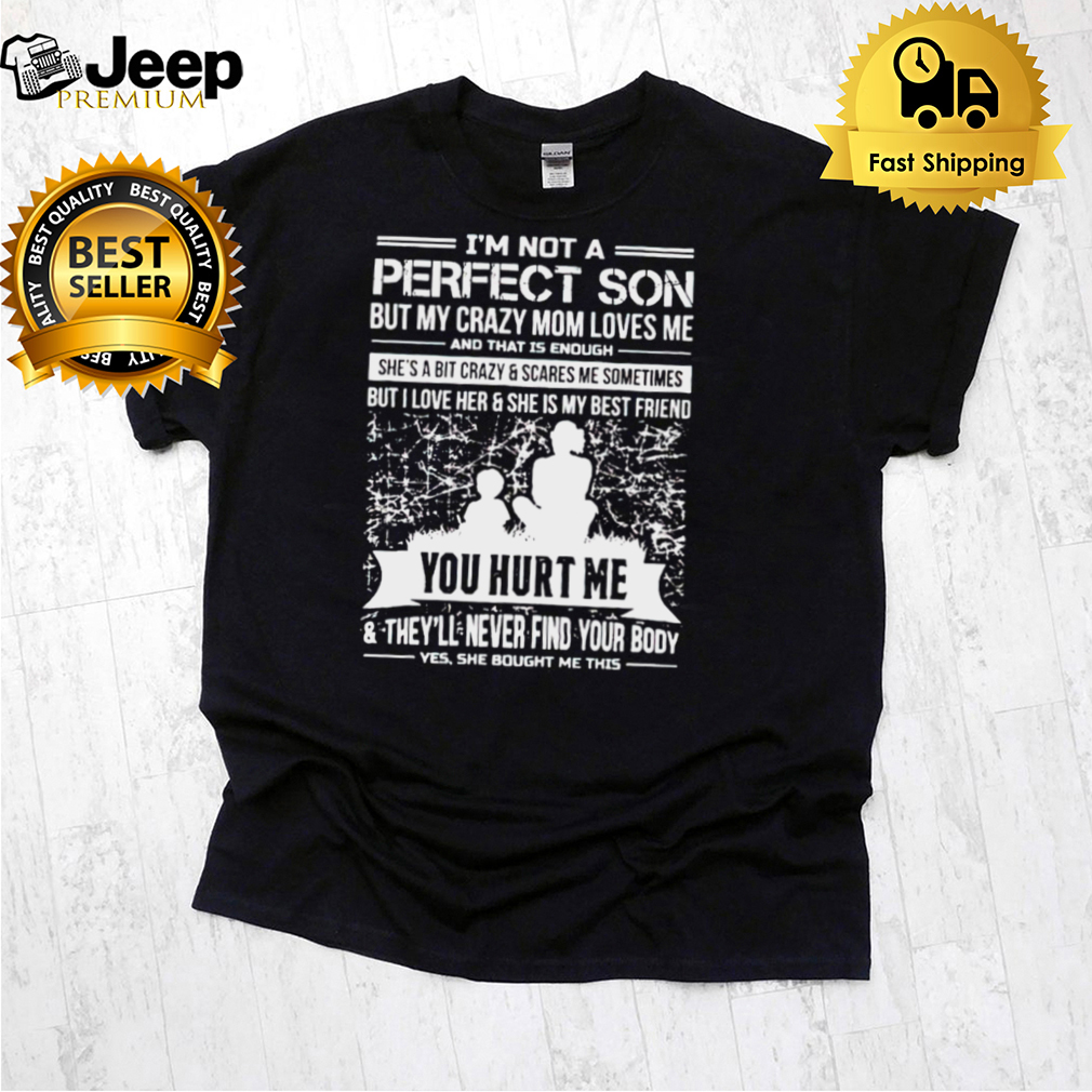 Im not a perfect son but my sweet mom loves me shirt