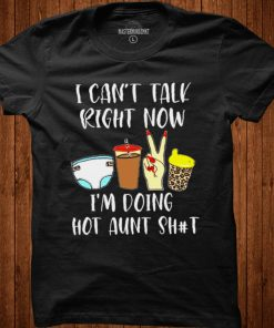 i cant talk Right Now Im Doing hot Aunt Shit Leopard shirt