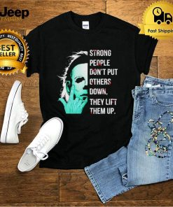 Michael Myers strong people dont put others down shirt