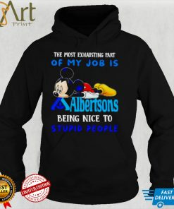 Mickey the most exhausting part of my job is Albertsons shirt
