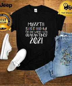 My 22th Birthday 2021 The One Where I was Quarantined T Shirt