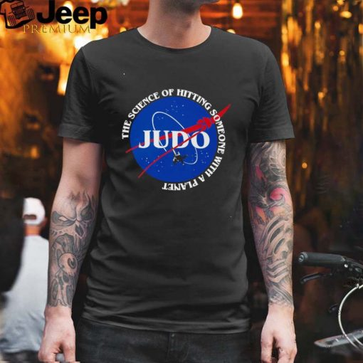 Nasa Judo The Science Of Hitting Someone With A Planet T shirt
