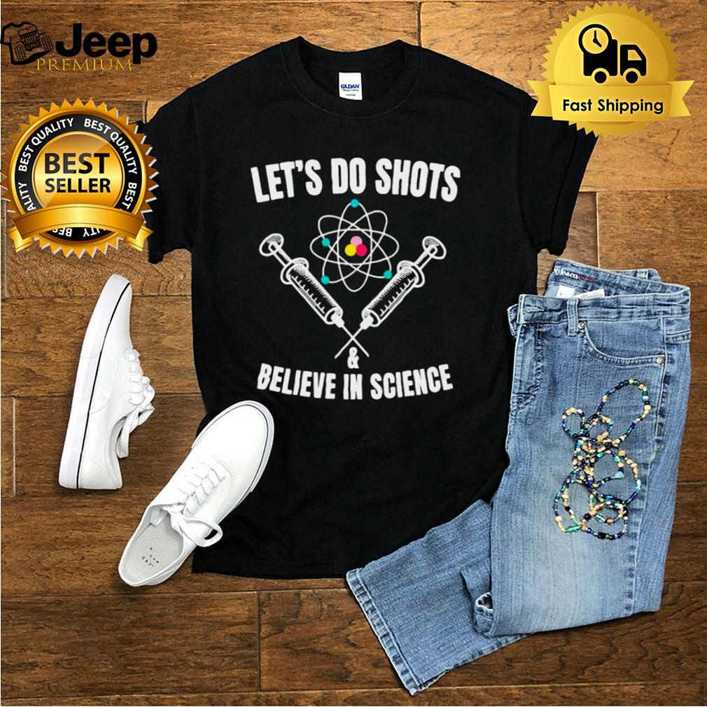 Pro Vaccine Lets Do Shots And Believe In Science T shirt