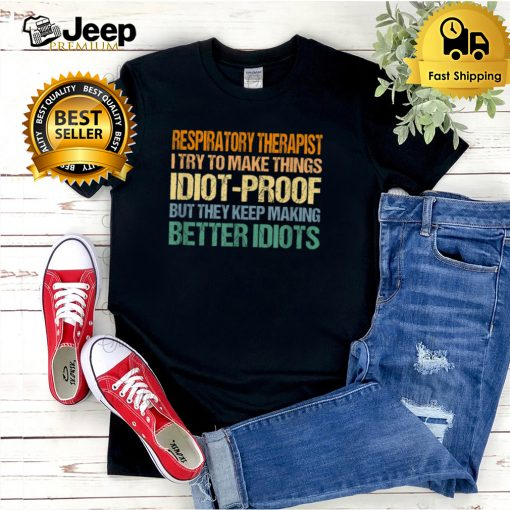 Respiratory Therapist Try to Make Things Idiot Proof T Shirt