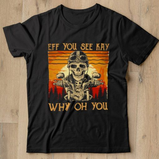 Skull Ride Eff You See Kay Why Oh You Vintage Retro Shirt