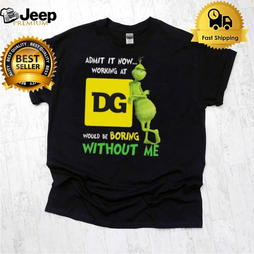 The Grinch admit it now working at Dollar General would be boring without me shirt
