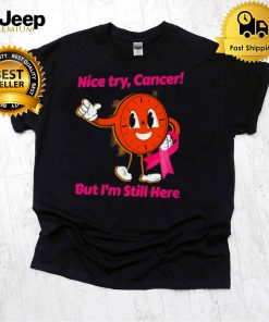 breast cancer awareness nice try cancer but Im still happy shirt