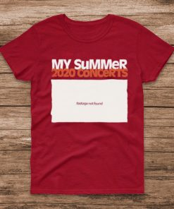 My summer 2020 concerts footage not found shirt