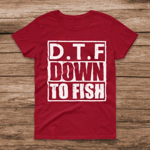 dTF down to fish shirt