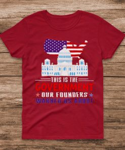 white House American flag This is the Government our Founders Warned Us About shirt
