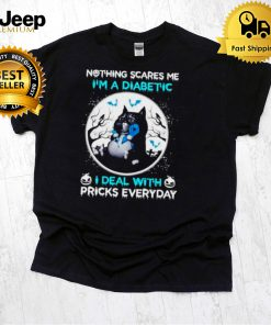 Cat nothing scares me Im a diabetic I deal with pricks everyday shirt